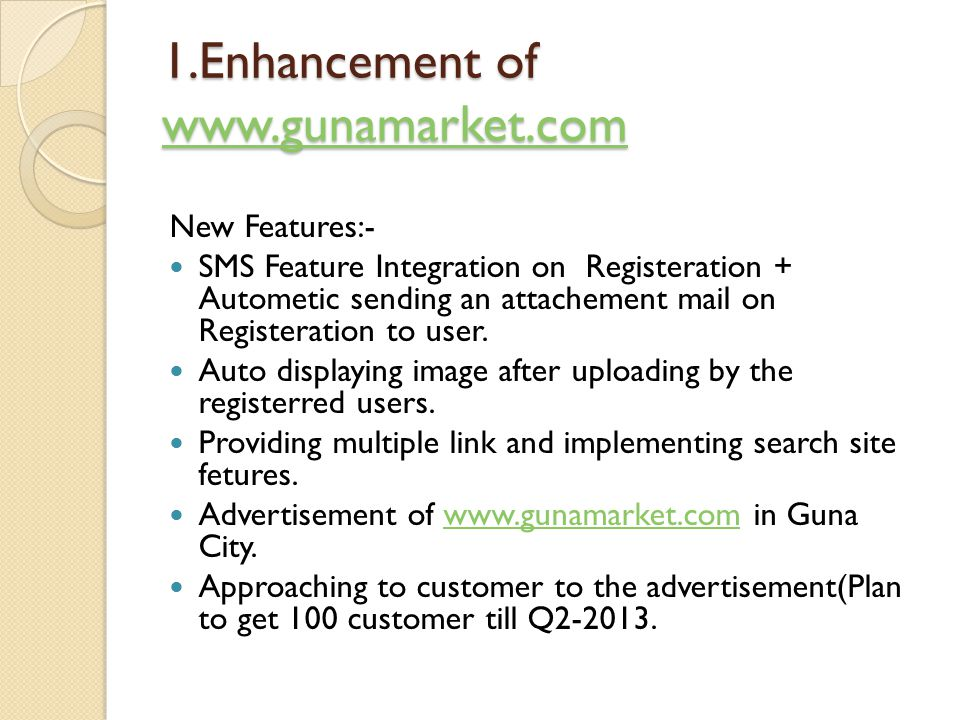 1.Enhancement of www.gunamarket.com www.gunamarket.com New Features:- SMS Feature Integration on Registeration + Autometic sending an attachement mail on Registeration to user.