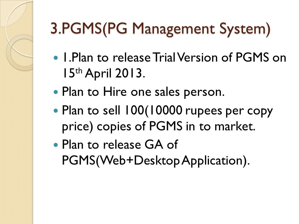 3.PGMS(PG Management System) 1.Plan to release Trial Version of PGMS on 15 th April 2013.