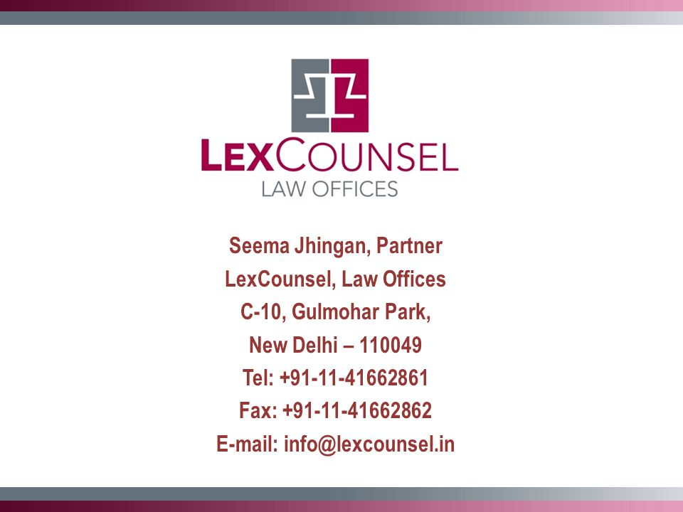 Seema Jhingan, Partner LexCounsel, Law Offices C-10, Gulmohar Park, New Delhi – 110049 Tel: +91-11-41662861 Fax: +91-11-41662862 E-mail: info@lexcounsel.in