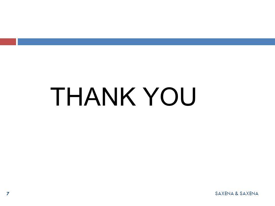 THANK YOU 7 SAXENA & SAXENA