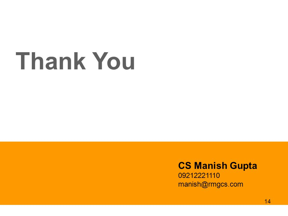 Thank You Make Presentation much more fun CS Manish Gupta 09212221110 manish@rmgcs.com 14
