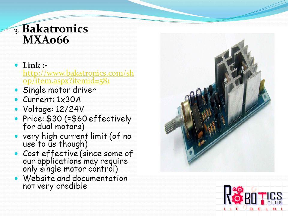 3. Bakatronics MXA066 Link :- http://www.bakatronics.com/sh op/item.aspx?itemid=581 http://www.bakatronics.com/sh op/item.aspx?itemid=581 Single motor