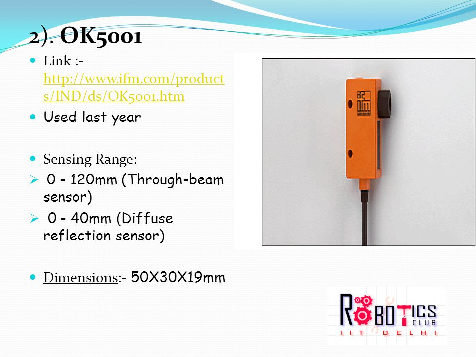 2). OK5001 Link :- http://www.ifm.com/product s/IND/ds/OK5001.htm http://www.ifm.com/product s/IND/ds/OK5001.htm Used last year Sensing Range:  0 - 1