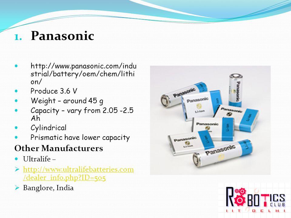 1. Panasonic http://www.panasonic.com/indu strial/battery/oem/chem/lithi on/ Produce 3.6 V Weight – around 45 g Capacity – vary from 2.05 -2.5 Ah Cyli