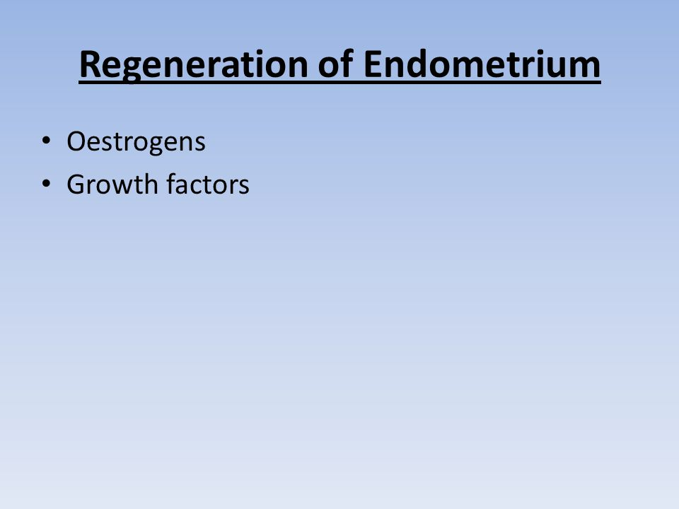 Regeneration of Endometrium Oestrogens Growth factors