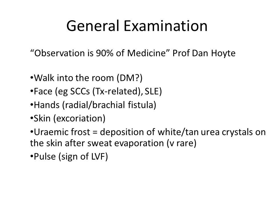 "General Examination ""Observation is 90% of Medicine"" Prof Dan Hoyte Walk into the room (DM?) Face (eg SCCs (Tx-related), SLE) Hands (radial/brachial f"