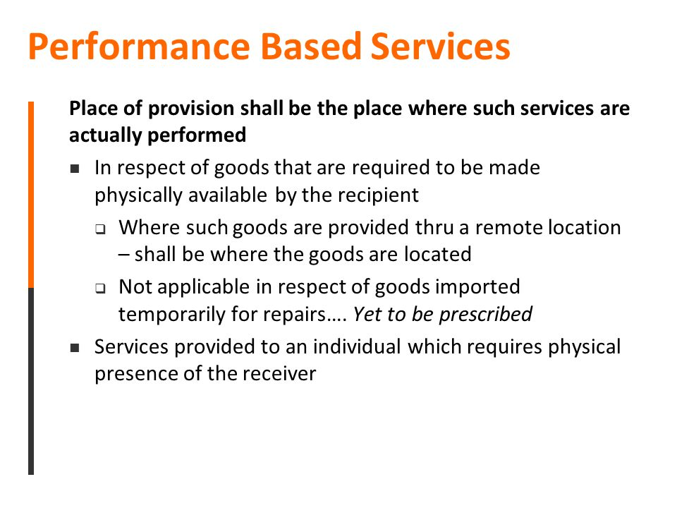 Performance Based Services Place of provision shall be the place where such services are actually performed In respect of goods that are required to b