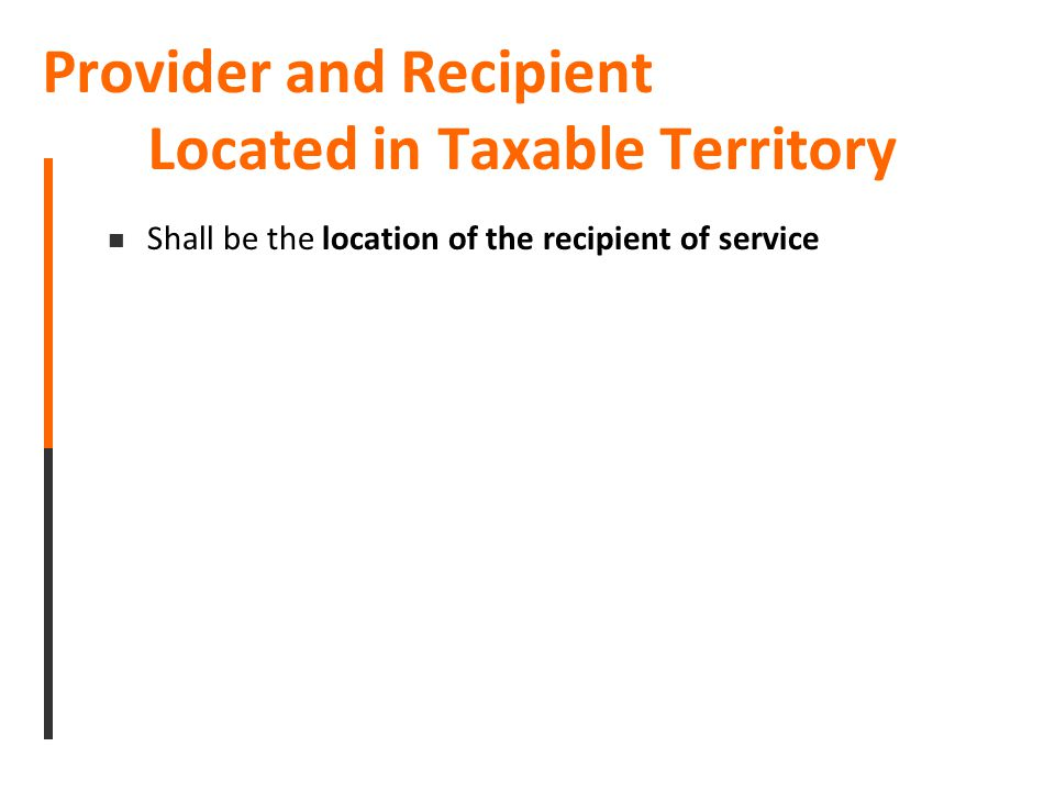 Provider and Recipient Located in Taxable Territory Shall be the location of the recipient of service