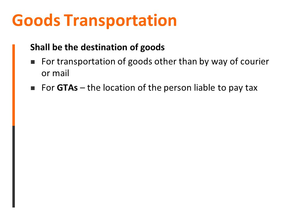 Goods Transportation Shall be the destination of goods For transportation of goods other than by way of courier or mail For GTAs – the location of the