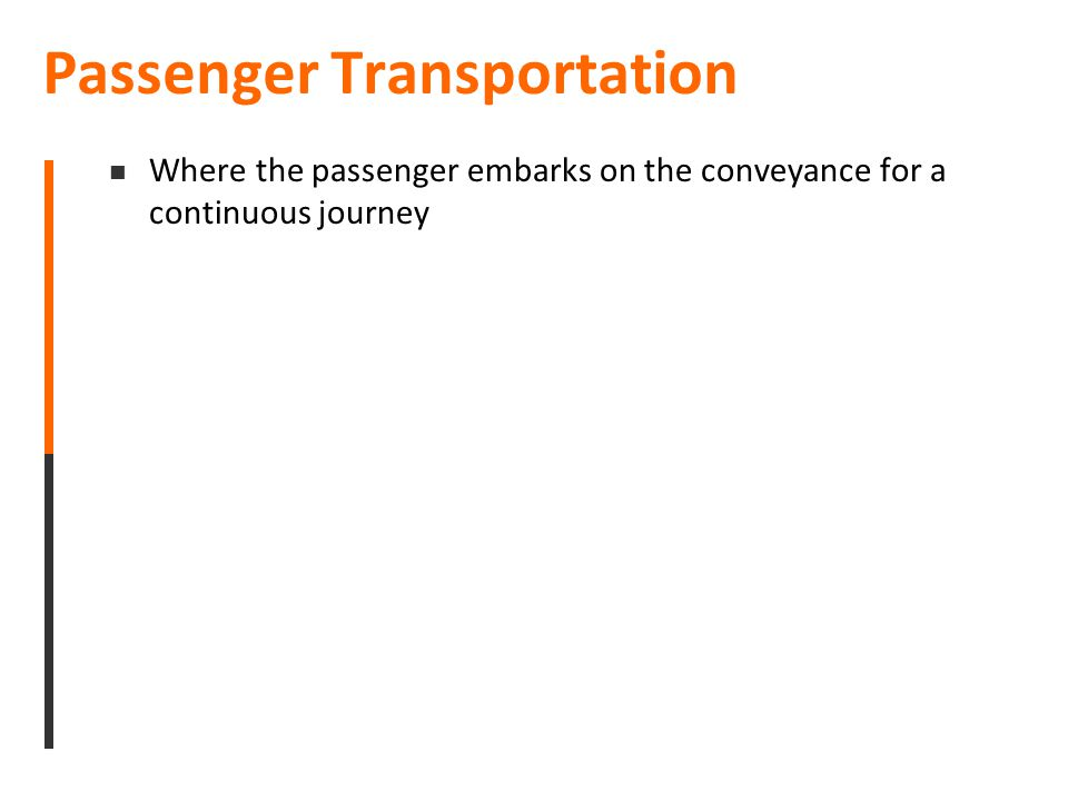 Passenger Transportation Where the passenger embarks on the conveyance for a continuous journey