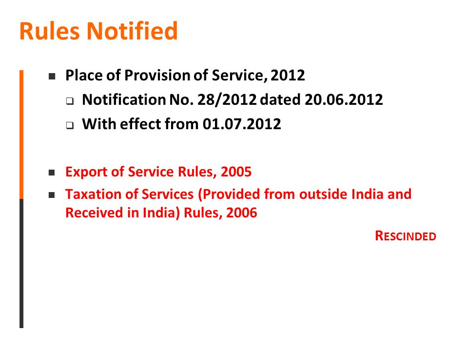 Rules Notified Place of Provision of Service, 2012  Notification No. 28/2012 dated 20.06.2012  With effect from 01.07.2012 Export of Service Rules,