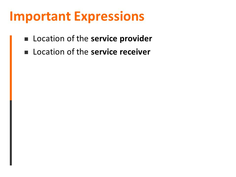 Important Expressions Location of the service provider Location of the service receiver