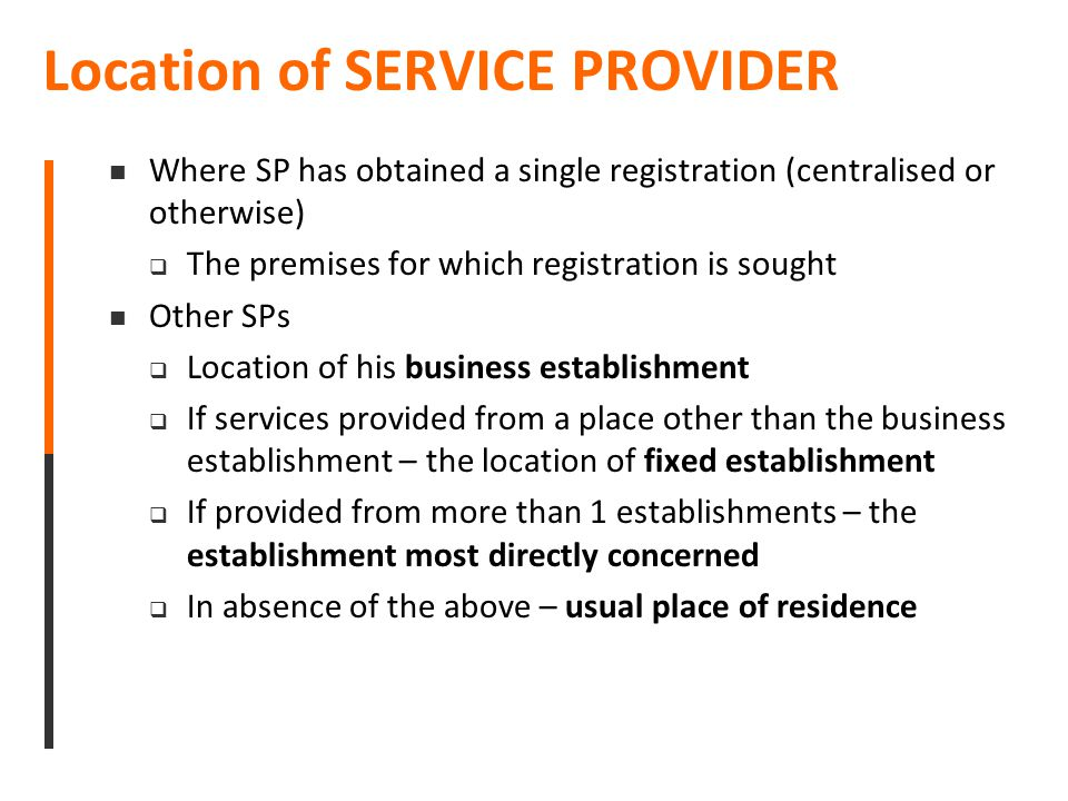 Location of SERVICE PROVIDER Where SP has obtained a single registration (centralised or otherwise)  The premises for which registration is sought Ot