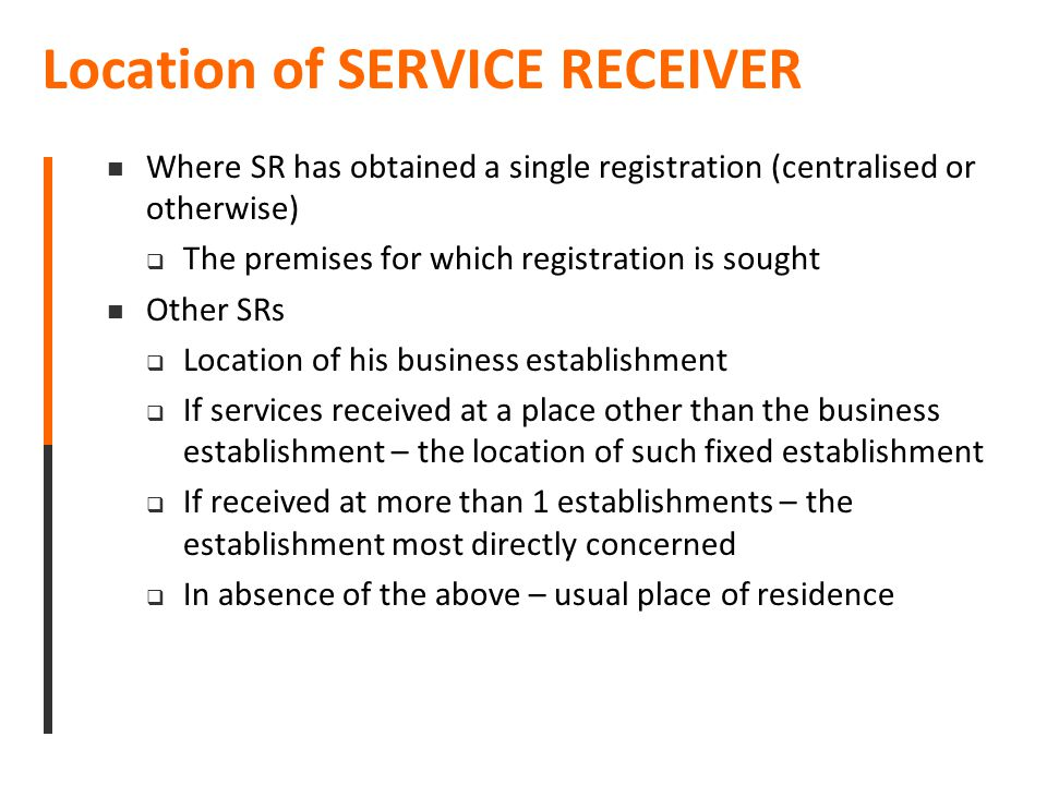 Location of SERVICE RECEIVER Where SR has obtained a single registration (centralised or otherwise)  The premises for which registration is sought Ot