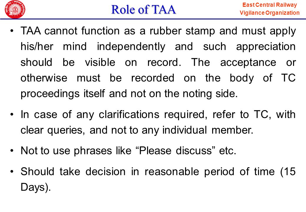 East Central Railway Vigilance Organization Role of TAA If Tender Accepting Authority wants to disagree with the Tender Committee or to agree with some members in non-unanimous proceedings, TAA must record the detailed reasons.
