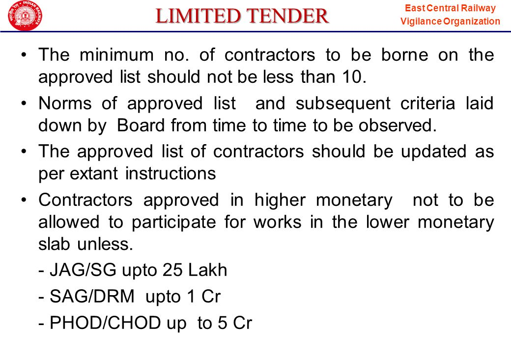 East Central Railway Vigilance Organization SPECIAL LIMITED TENDER Should be invited when there is no approved list Work of specialised nature [To be approved by PHOD personally.] CAO can call for all type of works.