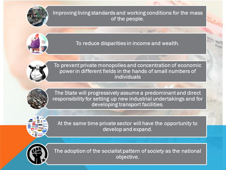 Improving living standards and working conditions for the mass of the people. To reduce disparities in income and wealth. To prevent private monopolie