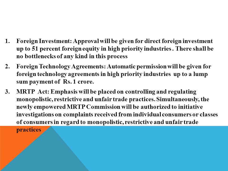 1.Foreign Investment: Approval will be given for direct foreign investment up to 51 percent foreign equity in high priority industries. There shall be