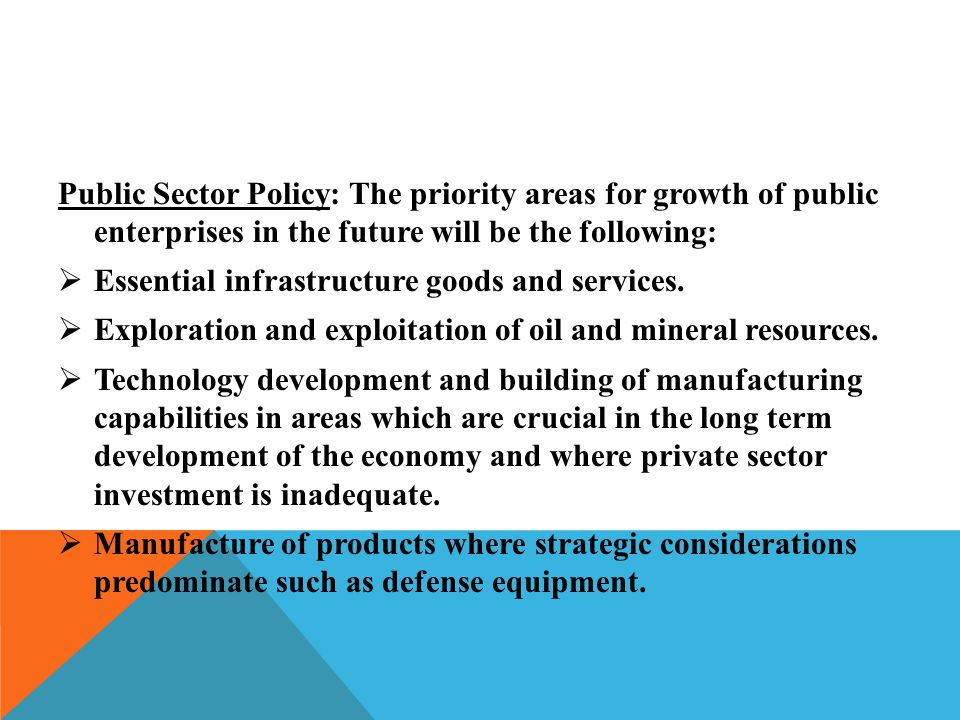 Public Sector Policy: The priority areas for growth of public enterprises in the future will be the following:  Essential infrastructure goods and se