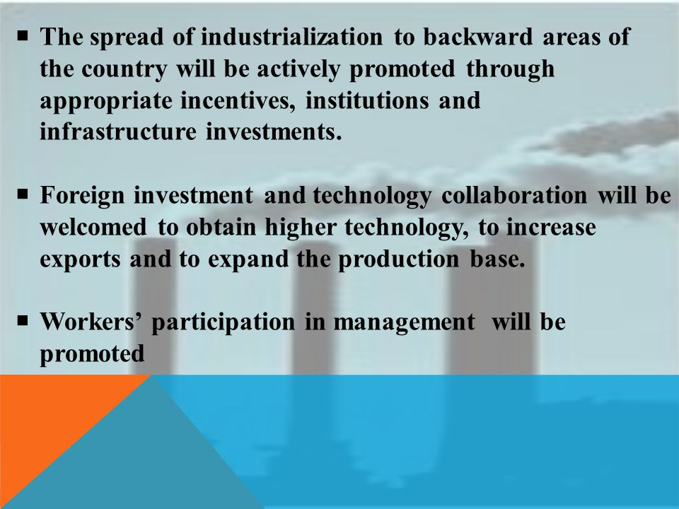  The spread of industrialization to backward areas of the country will be actively promoted through appropriate incentives, institutions and infrastr