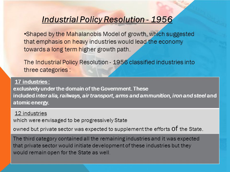 Shaped by the Mahalanobis Model of growth, which suggested that emphasis on heavy industries would lead the economy towards a long term higher growth
