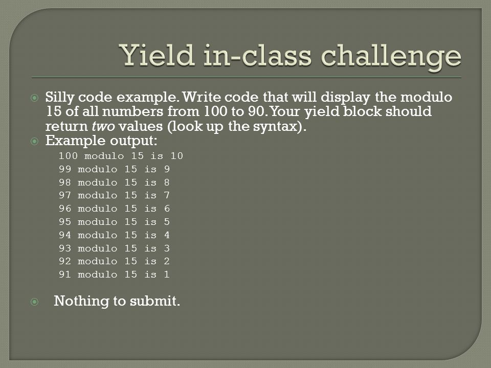  Silly code example. Write code that will display the modulo 15 of all numbers from 100 to 90.