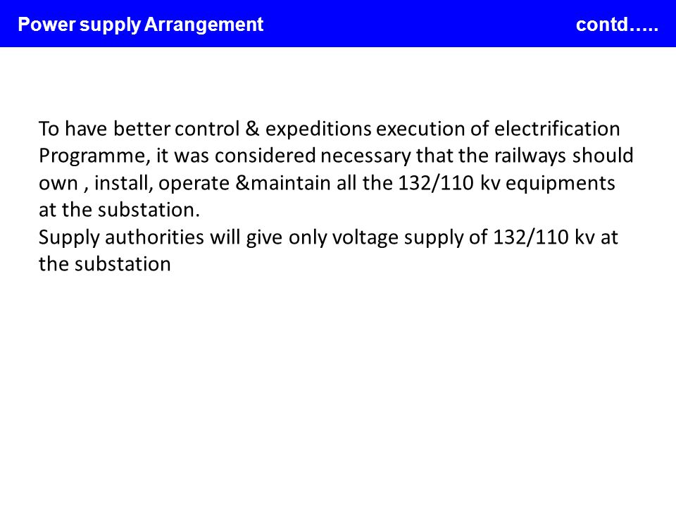 Power supply Arrangement contd….. To have better control & expeditions execution of electrification Programme, it was considered necessary that the ra