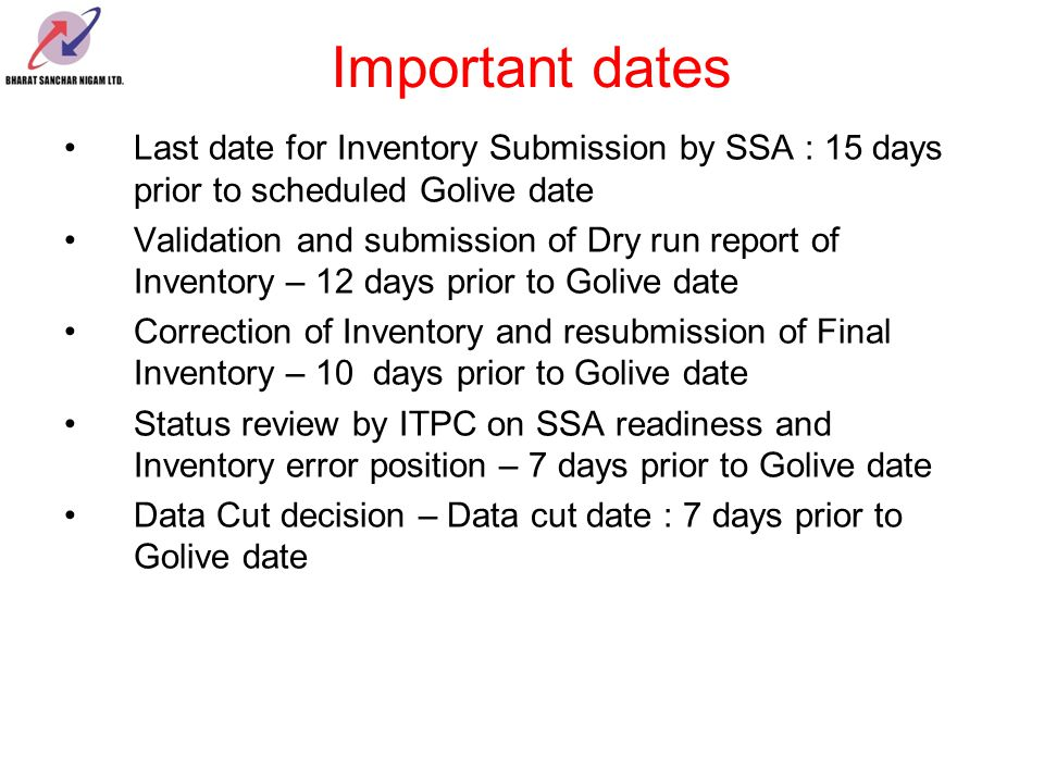 Important dates Last date for Inventory Submission by SSA : 15 days prior to scheduled Golive date Validation and submission of Dry run report of Inve
