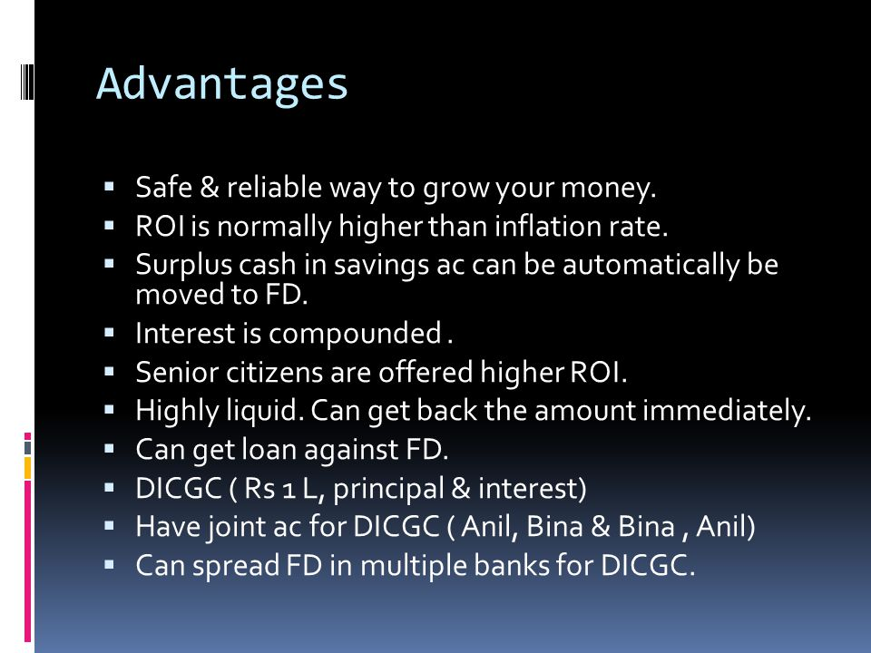 Advantages  Safe & reliable way to grow your money.