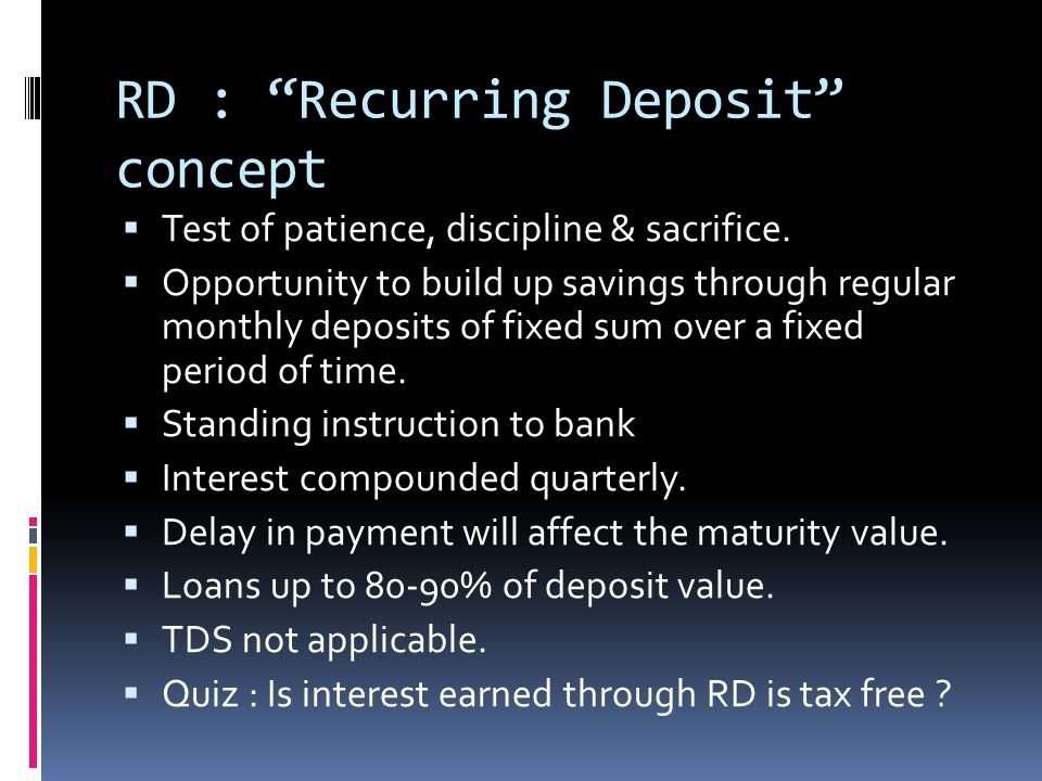RD : Recurring Deposit concept  Test of patience, discipline & sacrifice.