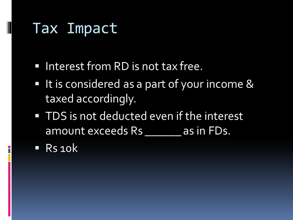 Tax Impact  Interest from RD is not tax free.