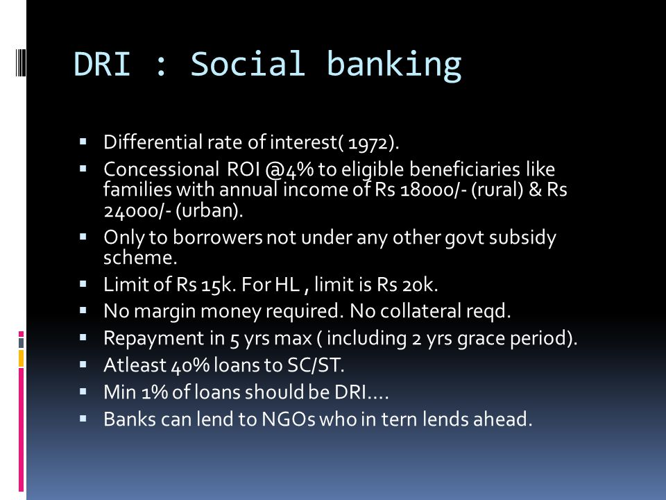 DRI : Social banking  Differential rate of interest( 1972).