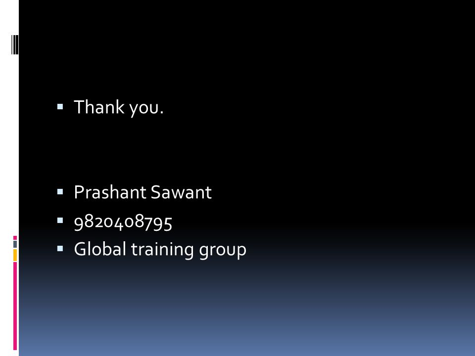  Thank you.  Prashant Sawant  9820408795  Global training group