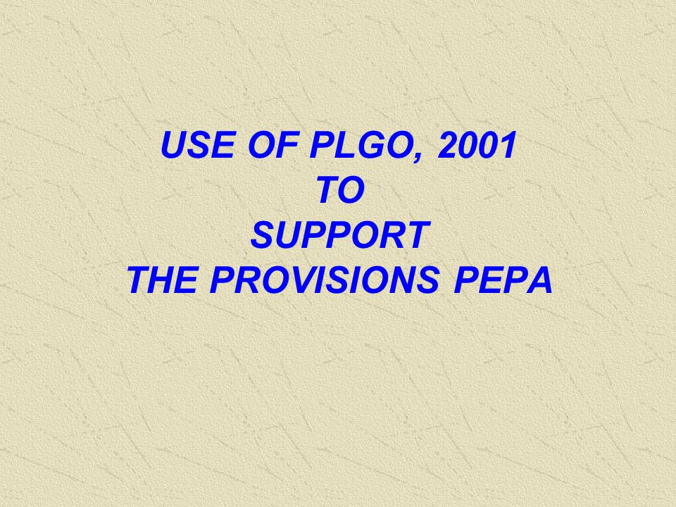 USE OF PLGO, 2001 TO SUPPORT THE PROVISIONS PEPA