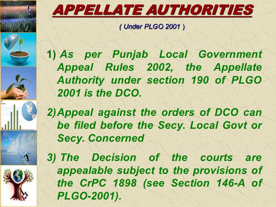 APPELLATE AUTHORITIES ( Under PLGO2001) ( Under PLGO 2001 ) 1) As per Punjab Local Government Appeal Rules 2002, the Appellate Authority under section 190 of PLGO 2001 is the DCO.