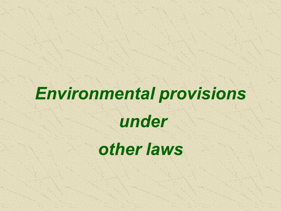 Environmental provisions under other laws