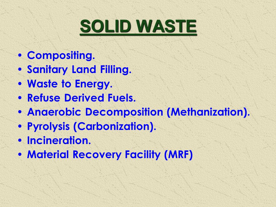SOLID WASTE Compositing. Sanitary Land Filling. Waste to Energy.