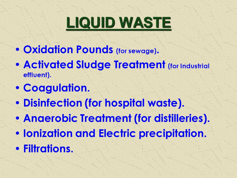 LIQUID WASTE Oxidation Pounds (for sewage). Activated Sludge Treatment (for Industrial effluent).