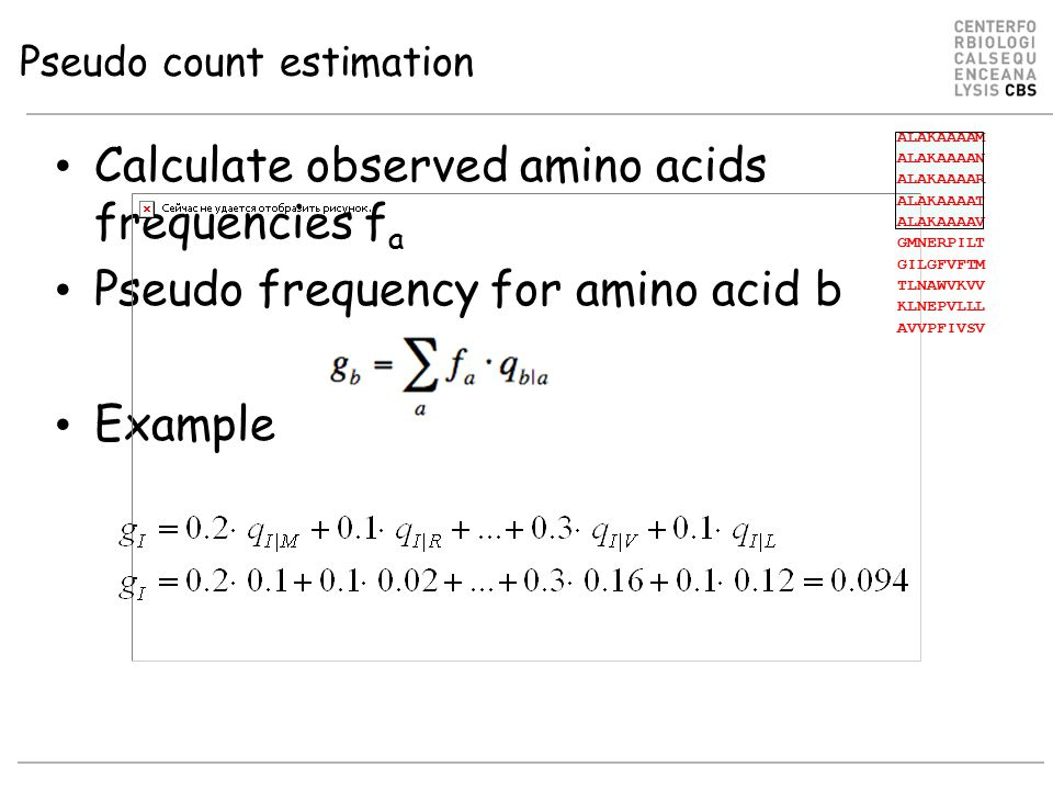 Calculate observed amino acids frequencies f a Pseudo frequency for amino acid b Example ALAKAAAAM ALAKAAAAN ALAKAAAAR ALAKAAAAT ALAKAAAAV GMNERPILT GILGFVFTM TLNAWVKVV KLNEPVLLL AVVPFIVSV Pseudo count estimation