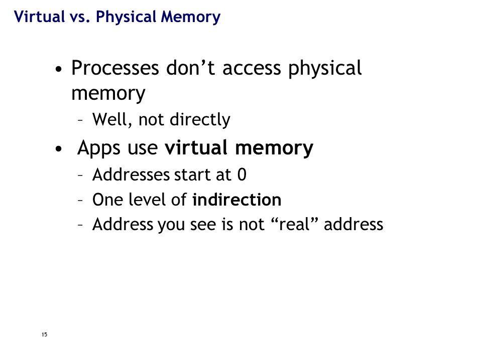 Memory Pages Programs use memory as individual bytes OS manages groups of bytes: pages –typically 4kB, 8kB –Applies this to virtual and physical memory Physical pages usually called frames A