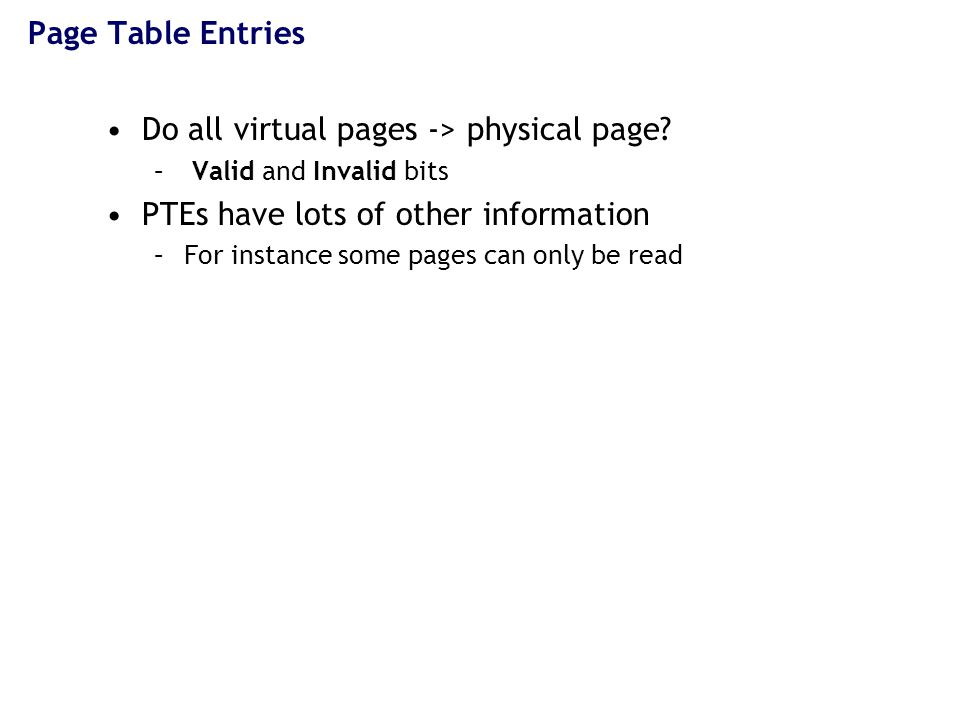 Page Table Entries Do all virtual pages -> physical page.