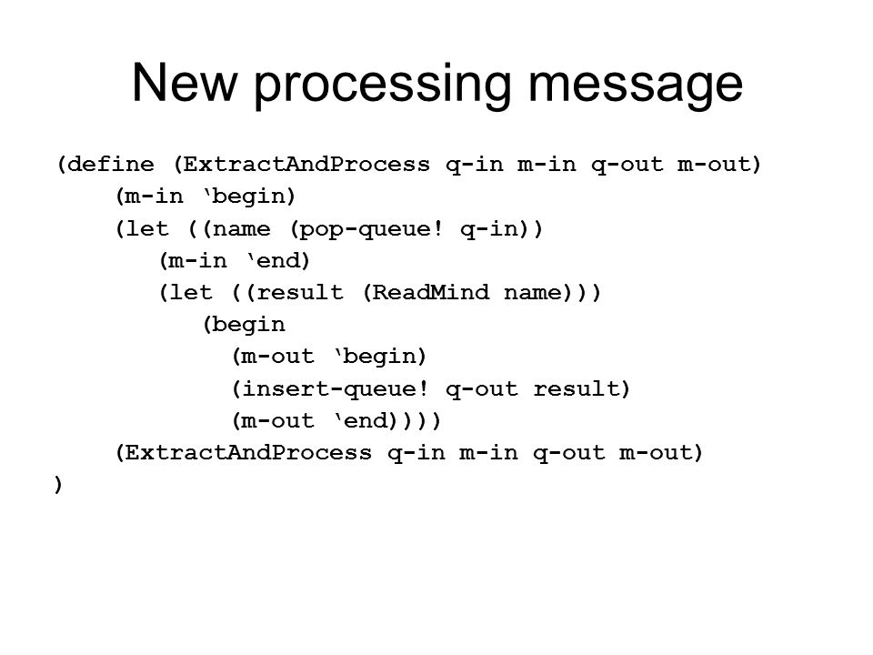 New processing message (define (ExtractAndProcess q-in m-in q-out m-out) (m-in 'begin) (let ((name (pop-queue.