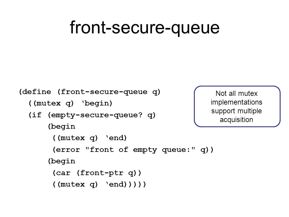 front-secure-queue (define (front-secure-queue q) ((mutex q) 'begin) (if (empty-secure-queue.