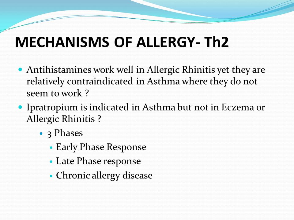 MECHANISMS OF ALLERGY- Th2 Antihistamines work well in Allergic Rhinitis yet they are relatively contraindicated in Asthma where they do not seem to w