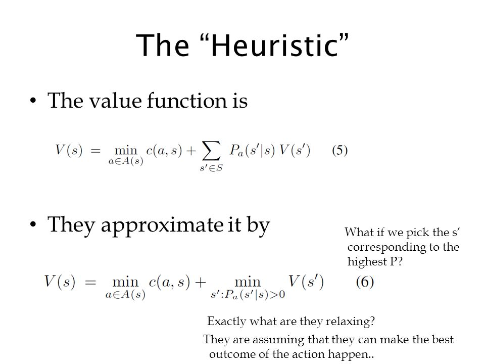 The Heuristic The value function is They approximate it by Exactly what are they relaxing.