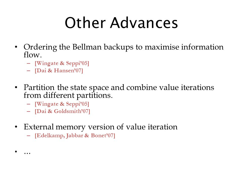 Other Advances Ordering the Bellman backups to maximise information flow.