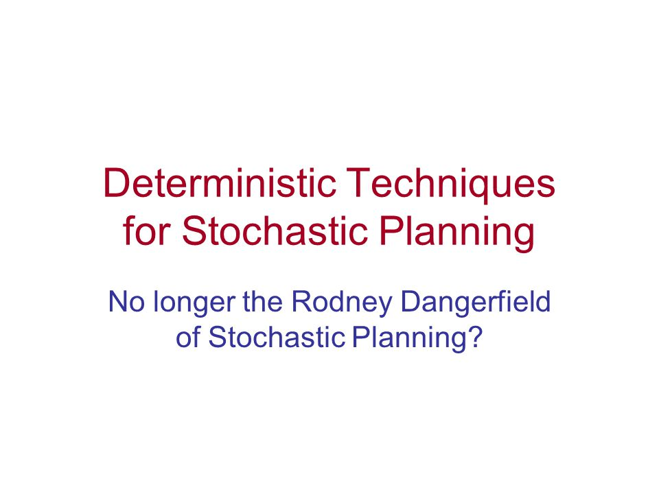 Deterministic Techniques for Stochastic Planning No longer the Rodney Dangerfield of Stochastic Planning?