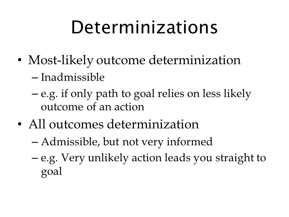 Determinizations Most-likely outcome determinization – Inadmissible – e.g.