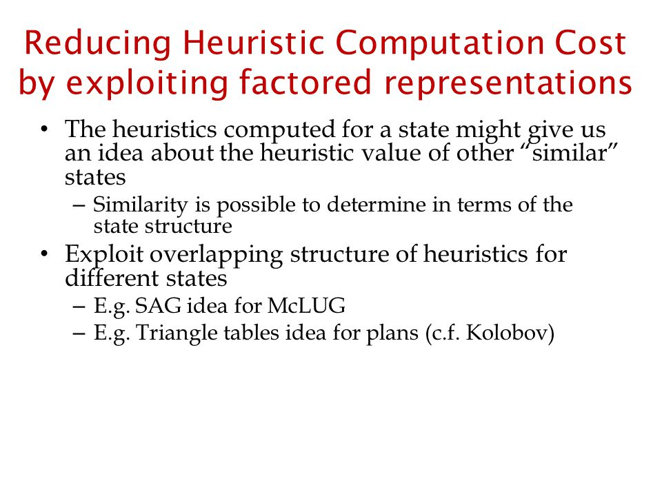 Reducing Heuristic Computation Cost by exploiting factored representations The heuristics computed for a state might give us an idea about the heurist
