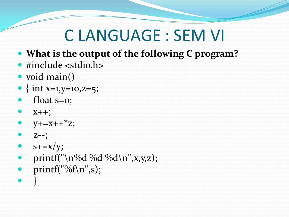 C LANGUAGE : SEM VI What is the output of the following C program.